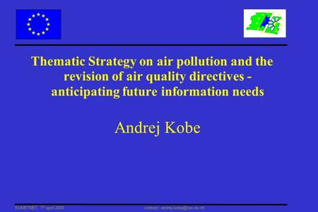 EUMETNET, 7 th april 2005 contact : Thematic Strategy on air pollution and the revision of air quality directives - anticipating.