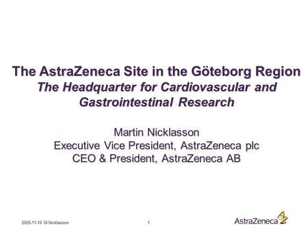 2005-11-10 M Nicklasson 1 The AstraZeneca Site in the Göteborg Region The Headquarter for Cardiovascular and Gastrointestinal Research Martin Nicklasson.