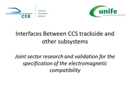 Interfaces Between CCS trackside and other subsystems Joint sector research and validation for the specification of the electromagnetic compatibility.
