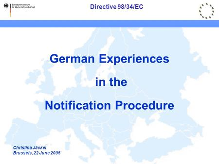 Directive 98/34/EC German Experiences in the Notification Procedure Christina Jäckel Brussels, 22 June 2005.