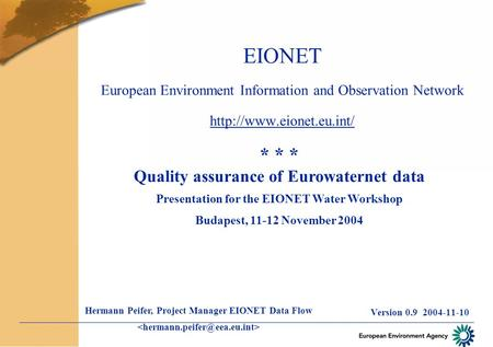 EIONET European Environment Information and Observation Network  Version 0.9 2004-11-10 * * * Quality assurance of Eurowaternet.