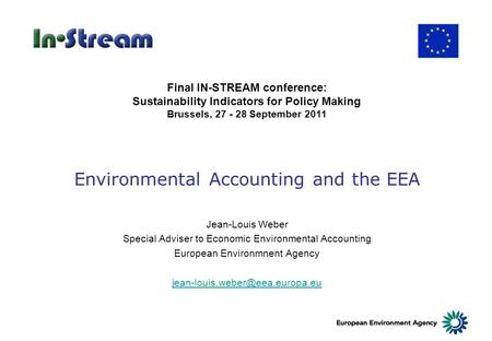 Environmental Accounting and the EEA Jean-Louis Weber Special Adviser to Economic Environmental Accounting European Environmnent Agency