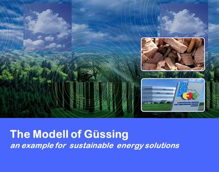 The Modell of Güssing an example for sustainable energy solutions.