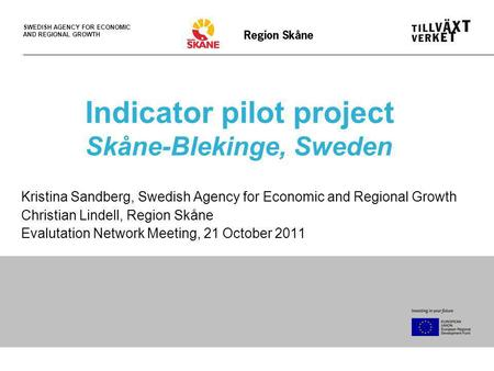 SWEDISH AGENCY FOR ECONOMIC AND REGIONAL GROWTH Indicator pilot project Skåne-Blekinge, Sweden Kristina Sandberg, Swedish Agency for Economic and Regional.