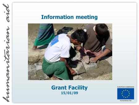 Information meeting Grant Facility 15/01/09. Agenda 10:00 WELCOME 10:10 PRESENTATION GRANT FACILITY 10:40 SUMMARY OF RECEIVED QUESTIONS 10:50 QUESTION.