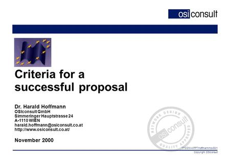 Copyright OSIconsult TTCOM-4.PPT/hoffmann/nov00/1 Criteria for a successful proposal Dr. Harald Hoffmann OSIconsult GmbH Simmeringer Hauptstrasse 24 A-1110.