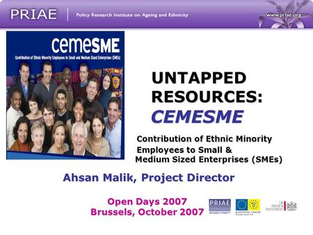UNTAPPED RESOURCES: CEMESME Contribution of Ethnic Minority Employees to Small & Medium Sized Enterprises (SMEs) Ahsan Malik, Project Director Ahsan Malik,