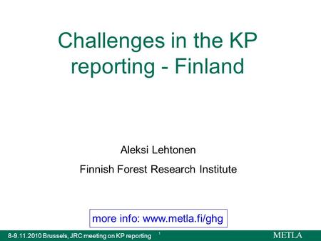 More info: www.metla.fi/ghg 8-9.11.2010 Brussels, JRC meeting on KP reporting 1 Challenges in the KP reporting - Finland Aleksi Lehtonen Finnish Forest.