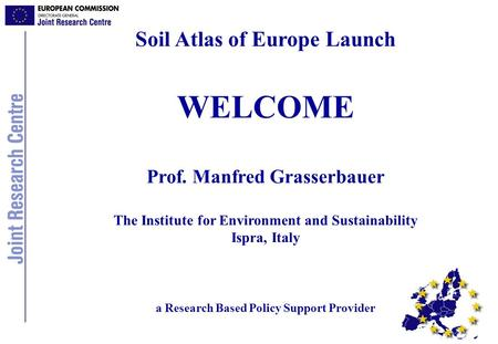 WELCOME Soil Atlas of Europe Launch Prof. Manfred Grasserbauer