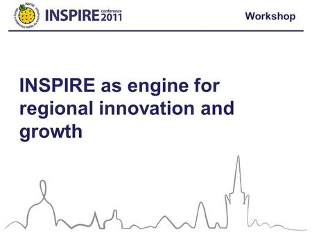 Workshop INSPIRE as engine for regional innovation and growth.