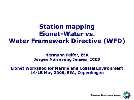 Station mapping Eionet-Water vs. Water Framework Directive (WFD) Hermann Peifer, EEA Jørgen Nørrevang Jensen, ICES Eionet Workshop for Marine and Coastal.