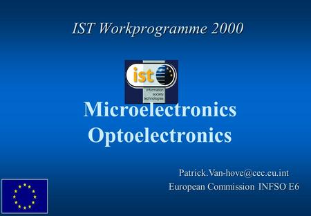IST Workprogramme 2000 Microelectronics Optoelectronics European Commission INFSO E6.