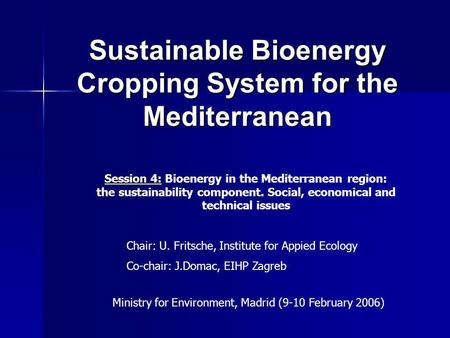 Sustainable Bioenergy Cropping System for the Mediterranean Session 4: Session 4: Bioenergy in the Mediterranean region: the sustainability component.