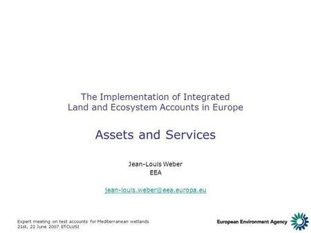 Expert meeting on test accounts for Mediterranean wetlands 21st, 22 June 2007 ETCLUSI The Implementation of Integrated Land and Ecosystem Accounts in Europe.