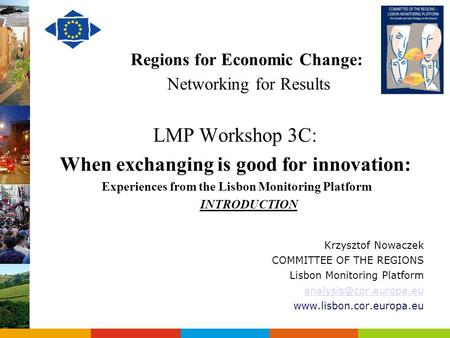 Regions for Economic Change: Networking for Results LMP Workshop 3C: When exchanging is good for innovation: Experiences from the Lisbon Monitoring Platform.