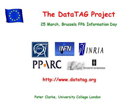 The DataTAG Project 25 March, Brussels FP6 Information Day  Peter Clarke, University College London.