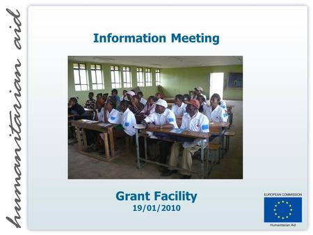 Information Meeting Grant Facility 19/01/2010. Grant Facility Agenda 10:00 WELCOME 10:10 PRESENTATION GRANT FACILITY 10:40 SUMMARY OF QUESTIONS RECEIVED.