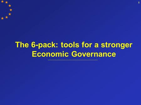 1 The 6-pack: tools for a stronger Economic Governance.