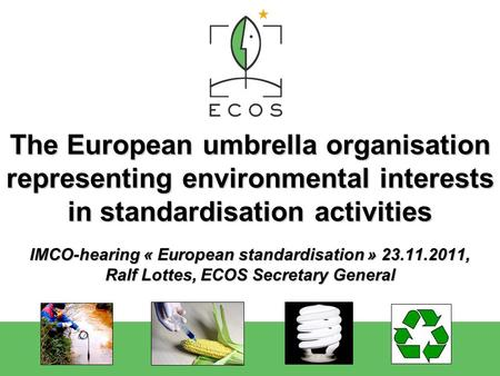 The European umbrella organisation representing environmental interests in standardisation activities IMCO-hearing « European standardisation » 23.11.2011,