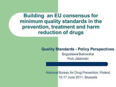 Building an EU consensus for minimum quality standards in the prevention, treatment and harm reduction of drugs Quality Standards - Policy Perspectives.