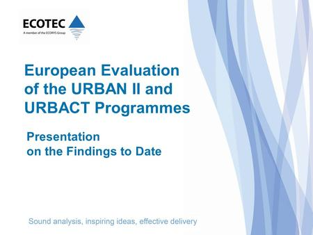 Presentation on the Findings to Date European Evaluation of the URBAN II and URBACT Programmes.