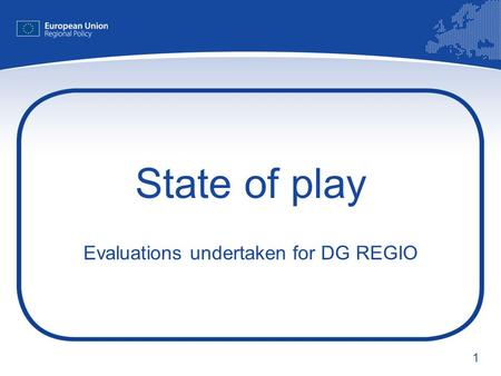 1 State of play Evaluations undertaken for DG REGIO.