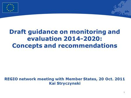 1 European Union Regional Policy – Employment, Social Affairs and Inclusion Draft guidance on monitoring and evaluation 2014-2020: Concepts and recommendations.