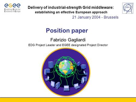 Conference xxx - August 2003 Fabrizio Gagliardi EDG Project Leader and EGEE designated Project Director Position paper Delivery of industrial-strength.