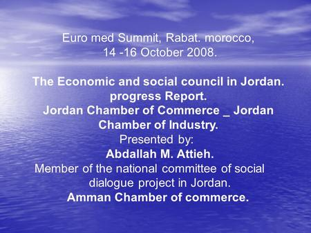 Euro med Summit, Rabat. morocco, 14 -16 October 2008. The Economic and social council in Jordan. progress Report. Jordan Chamber of Commerce _ Jordan Chamber.