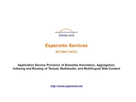 Application Service Provision of Semantic Annotation, Aggregation, Indexing and Routing of Textual, Multimedia, and Multilingual Web Content Esperonto.