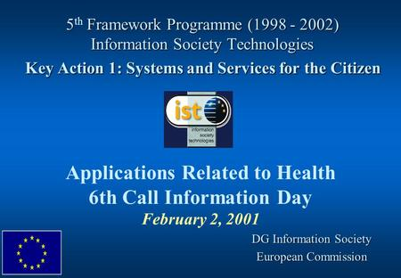 5 Framework Programme (1998 - 2002) Information Society Technologies Key Action 1: Systems and Services for the Citizen 5 th Framework Programme (1998.