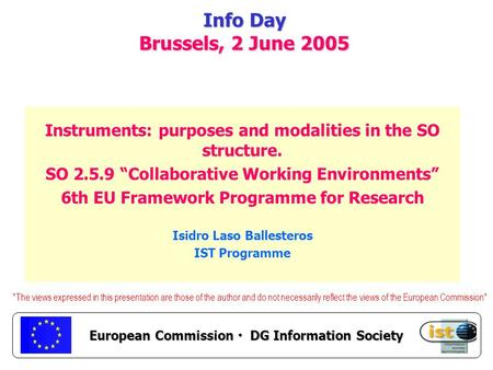 European Commission DG Information Society Info Day Brussels, 2 June 2005 Instruments: purposes and modalities in the SO structure. SO 2.5.9 Collaborative.