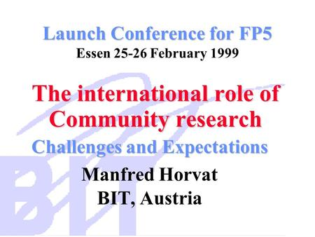 Launch Conference for FP5 Launch Conference for FP5 Essen 25-26 February 1999 The international role of Community research The international role of Community.