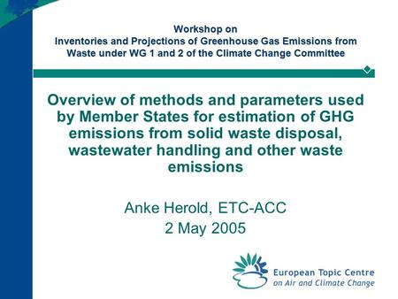 Workshop on Inventories and Projections of Greenhouse Gas Emissions from Waste under WG 1 and 2 of the Climate Change Committee Overview of methods and.