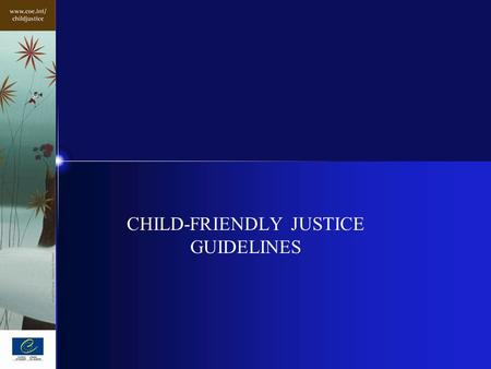CHILD-FRIENDLY JUSTICE GUIDELINES. Getting there (1) Gaps between law and practice CRC and ECHR Resolution No. 2 on Child-Friendly Justice (25-26 Oct.