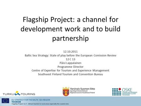 Flagship Project: a channel for development work and to build partnership 12.10.2011 Baltic Sea Strategy: State of play before the European Comission Review.
