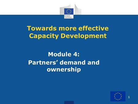 1 Module 4: Partners demand and ownership Towards more effective Capacity Development.