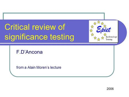 Critical review of significance testing F.DAncona from a Alain Morens lecture 2006.