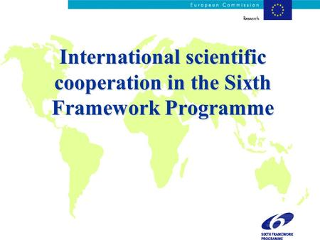 International scientific cooperation in the Sixth Framework Programme.