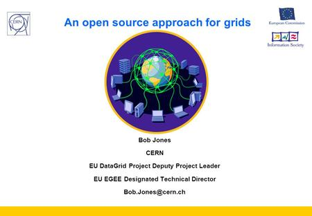 An open source approach for grids Bob Jones CERN EU DataGrid Project Deputy Project Leader EU EGEE Designated Technical Director