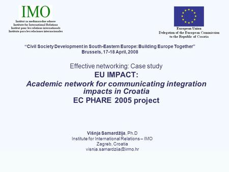 EC PHARE project EU IMPACT - Academic network for communicating integration impacts in Croatia Effective networking: Case study EU IMPACT: Academic network.