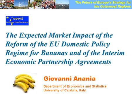 [Giovanni Anania, University of Calabria, Italy – Europes Strategy for the Outermost Regions (Brussels, 14-15 May 2008) 1 The Expected Market Impact of.