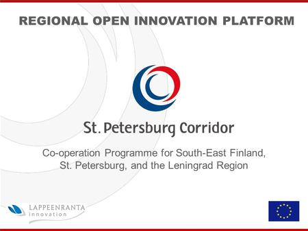 City of Lappeenranta Finland Co-operation Programme for South-East Finland, St. Petersburg, and the Leningrad Region REGIONAL OPEN INNOVATION PLATFORM.