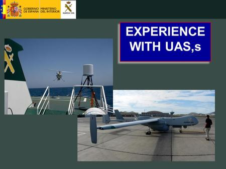 EXPERIENCE WITH UAS,s. Structure Concep of Use and Needs UAS Testing in Spanish Scenario Way Forward Conclusions.