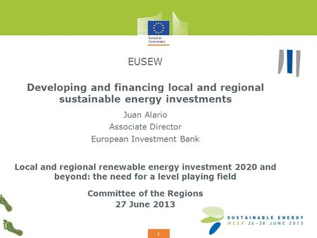 Add your logo here 1 EUSEW Developing and financing local and regional sustainable energy investments Juan Alario Associate Director European Investment.