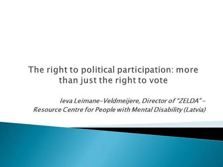 Ieva Leimane-Veldmeijere, Director of ZELDA – Resource Centre for People with Mental Disability (Latvia)