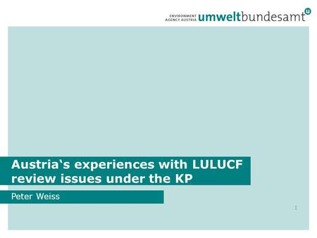 Austrias experiences with LULUCF review issues under the KP Peter Weiss 1.
