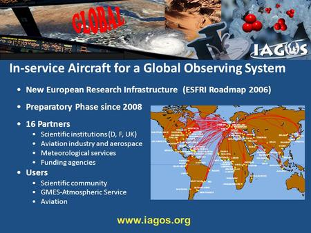 In-service Aircraft for a Global Observing System New European Research Infrastructure (ESFRI Roadmap 2006) Preparatory Phase since 2008 16 Partners Scientific.