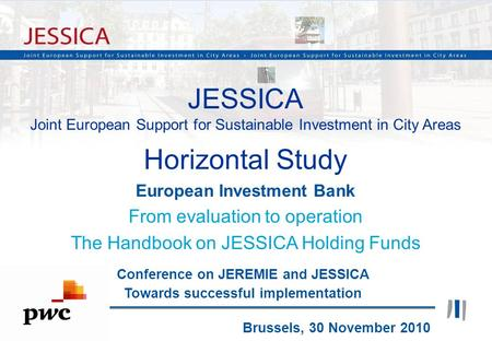 1 JESSICA Joint European Support for Sustainable Investment in City Areas Horizontal Study European Investment Bank From evaluation to operation The Handbook.