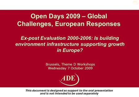 Brussels, Theme D Workshops Wednesday 7 October 2009 Ex-post Evaluation 2000-2006: Is building environment infrastructure supporting growth in Europe?